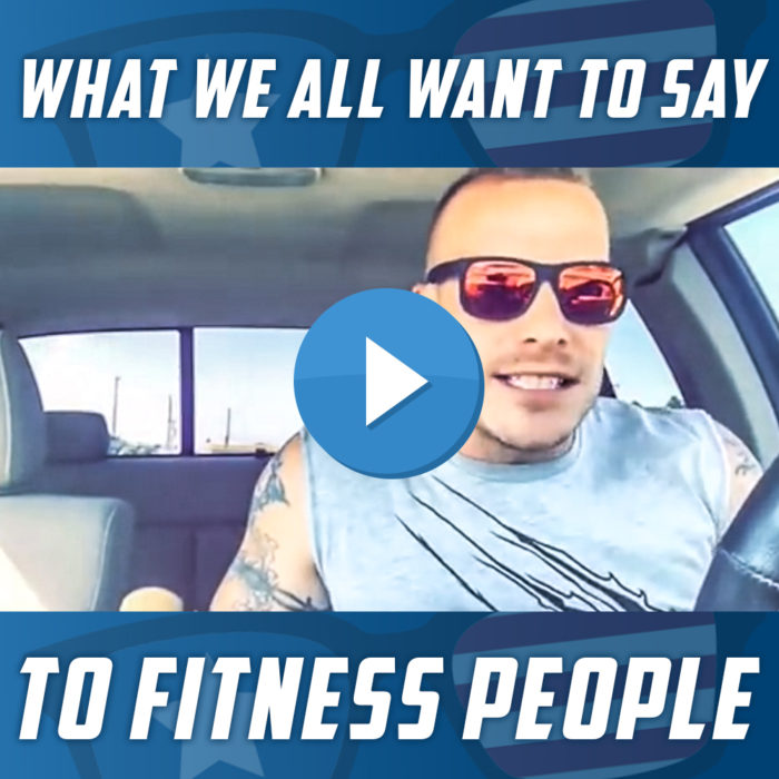 What We All Want to Say to Fitness People